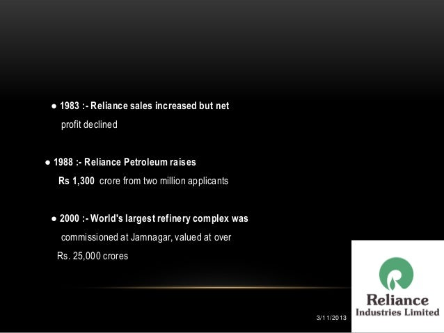 ● 1983 :- Reliance sales increased but net   profit declined● 1988 :- Reliance Petroleum raises   Rs 1,300 crore from two ...