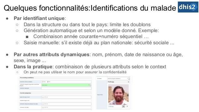 Quelques fonctionnalités:Identifications du malade ● Par identifiant unique: ○ Dans la structure ou dans tout le pays: lim...