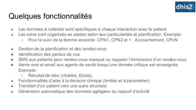 Quelques fonctionnalités ● Les données à collecter sont spécifiques à chaque interaction avec le patient ● Les soins sont ...