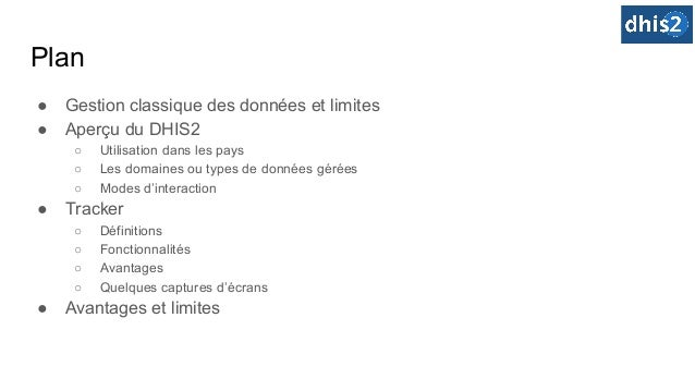 Plan ● Gestion classique des données et limites ● Aperçu du DHIS2 ○ Utilisation dans les pays ○ Les domaines ou types de d...
