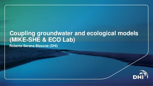 Coupling groundwater and ecological models (MIKE-SHE & ECO Lab)  Roberta-Serena Blasone (DHI)
