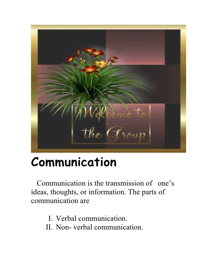 Communication   Communication is the transmission of one's ideas, thoughts, or information. The parts of communication are...