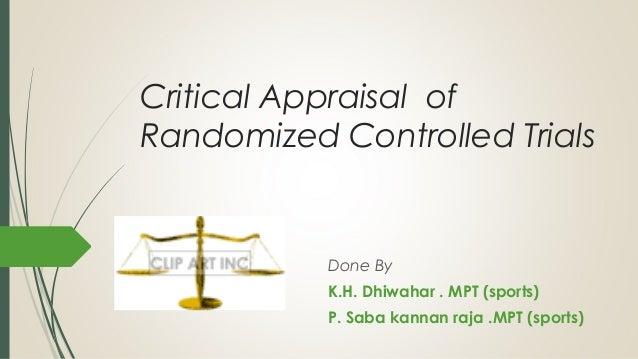 Critical Appraisal of Randomized Controlled Trials Done By K.H. Dhiwahar . MPT (sports) P. Saba kannan raja .MPT (sports)