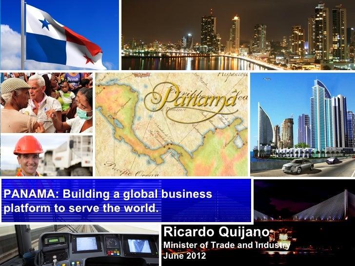 PANAMA: Building a global businessplatform to serve the world.                         Ricardo Quijano                    ...