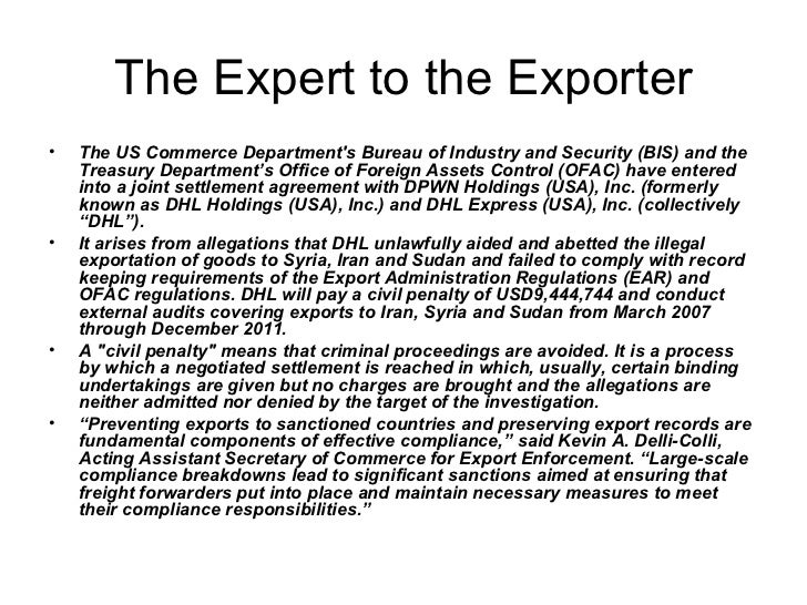 The Expert to the Exporter <ul><li>The US Commerce Department's Bureau of Industry and Security (BIS) and the Treasury Dep...