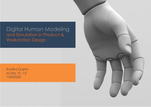 Digital Human Modeling and Simulation in Product & Workstation Design Kanika Gupta M.Des 10 -12' 10420525