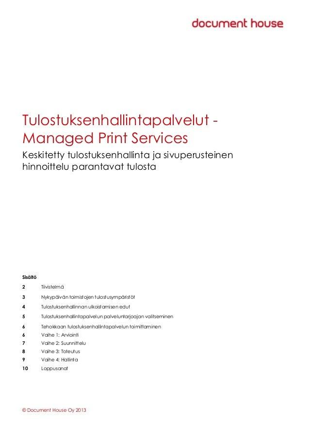 © Document House Oy 2013 Tulostuksenhallintapalvelut - Managed Print Services Keskitetty tulostuksenhallinta ja sivuperust...