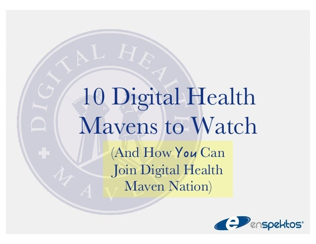 10 Digital Health  Mavens to Watch  (And How ;QW Can  Join Digital Health  Maven Nation)