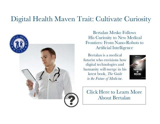 Digital Health Maven Trait: Cultivate Curiosity  Bertalan Mesko Follows  His Curiosity to New Medical  Frontiers: From Nan...