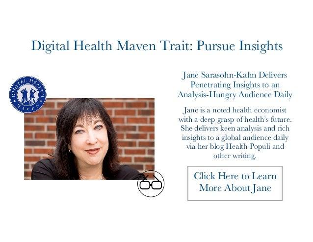 Digital Health Maven Trait: Pursue Insights  Jane Sarasohn-Kahn Delivers  Penetrating Insights to an  Analysis-Hungry Audi...