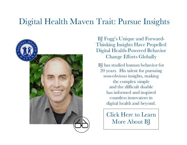 Digital Health Maven Trait: Pursue Insights  BJ Fogg's Unique and Forward-  Thinking Insights Have Propelled  Digital Heal...