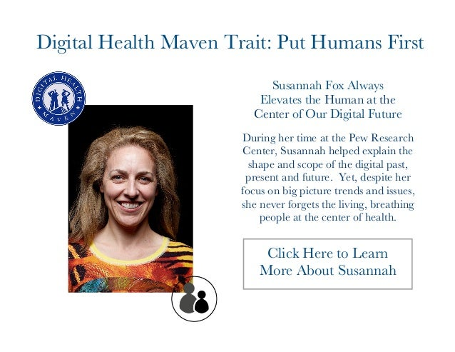 Digital Health Maven Trait: Put Humans First  Susannah Fox Always  Elevates the Human at the  Center of Our Digital Future...