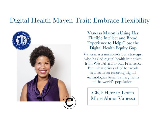 Digital Health Maven Trait: Embrace Flexibility  Vanessa Mason is Using Her  Flexible Intellect and Broad  Experience to H...