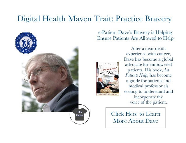 Digital Health Maven Trait: Practice Bravery  e-Patient Dave's Bravery is Helping  Ensure Patients Are Allowed to Help  Af...