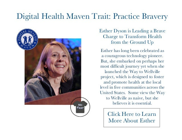 Digital Health Maven Trait: Practice Bravery  Esther Dyson is Leading a Brave  Charge to Transform Health  from the Ground...