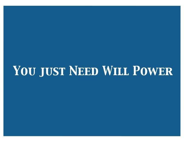 You just Need Will Power