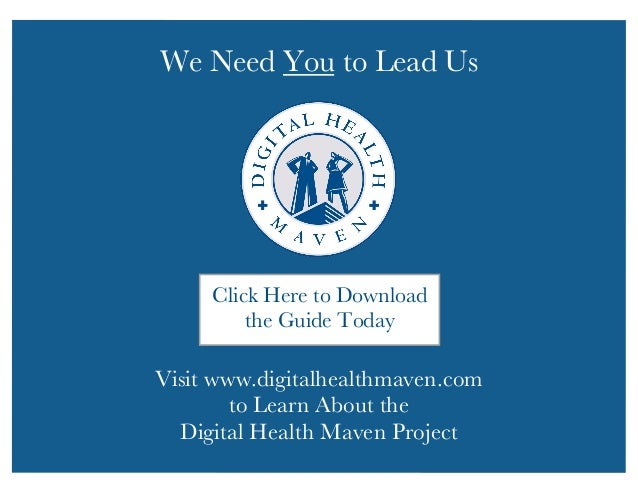 We Need You to Lead Us  Click Here to Download  the Guide Today  Visit www.digitalhealthmaven.com  to Learn About the  Dig...