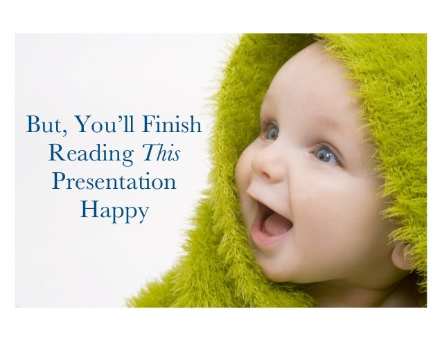 But, You'll Finish  Reading This  Presentation  Happy