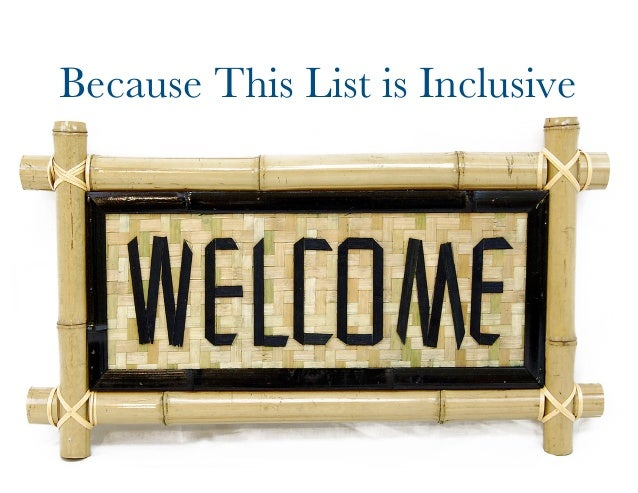 Because This List is Inclusive