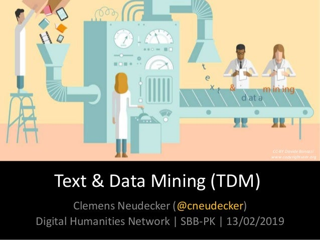 Text & Data Mining (TDM) Clemens Neudecker (@cneudecker) Digital Humanities Network | SBB-PK | 13/02/2019 CC-BY Davide Bon...
