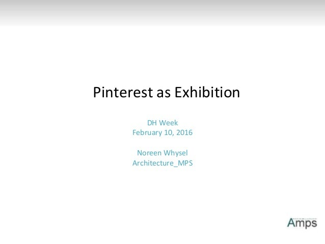 DH Week February 10, 2016 Noreen Whysel Architecture_MPS Pinterest as Exhibition