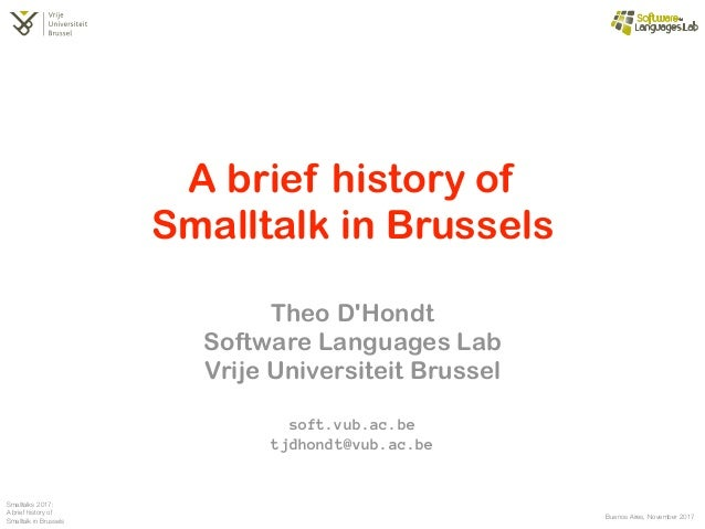 Buenos Aires, November 2017 Smalltalks 2017: A brief history of Smalltalk in Brussels Growing an Abstract Grammar Teaching...