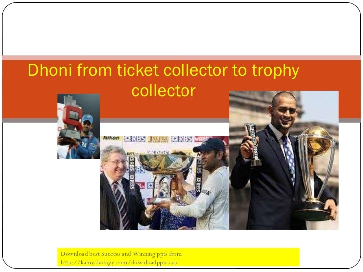 Dhoni from ticket collector to trophy collector Download best Success and Winning ppts from http://kamyabology.com/downloa...