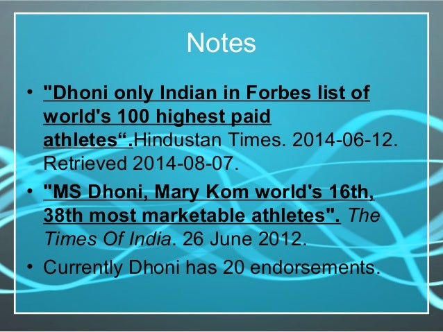"""Notes • """"Dhoni only Indian in Forbes list of world's 100 highest paid athletes"""".Hindustan Times. 2014-06-12. Retrieved 201..."""