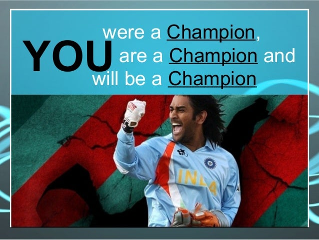 were a Champion, are a Champion and will be a Champion YOU
