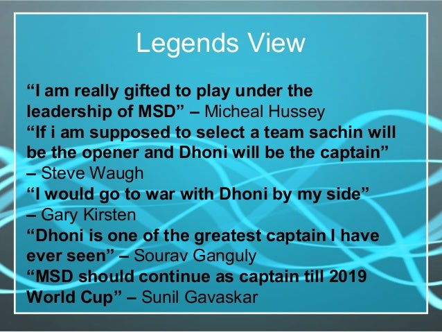 """Legends View """"I am really gifted to play under the leadership of MSD"""" – Micheal Hussey """"If i am supposed to select a team ..."""