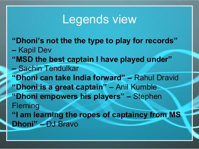 """Legends view """"Dhoni's not the the type to play for records"""" – Kapil Dev """"MSD the best captain I have played under"""" – Sachi..."""