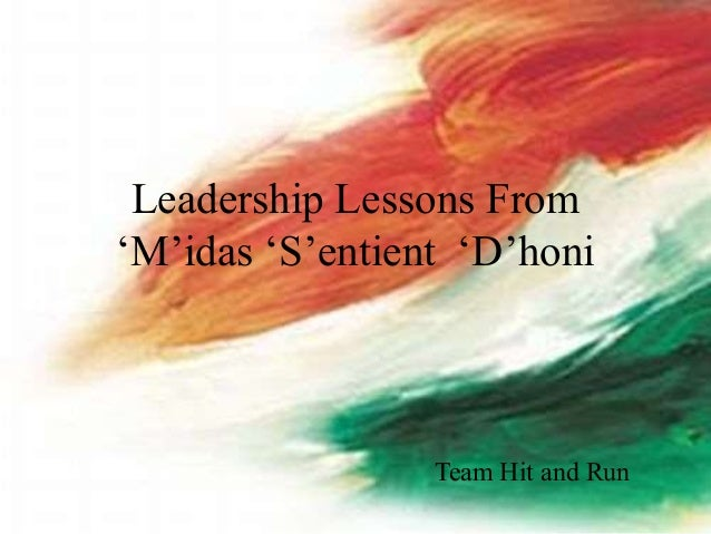 Leadership Lessons From 'M'idas 'S'entient 'D'honi Team Hit and Run