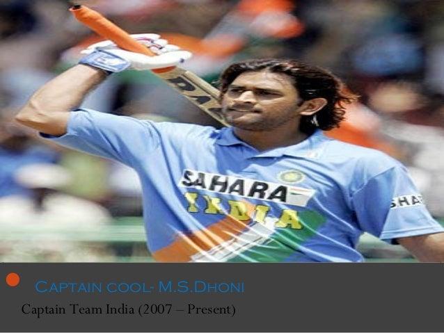  Captain cool- M.S.DhoniCaptain Team India (2007 – Present)