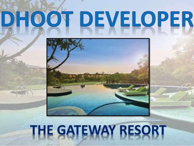 Name :The Gateway Resort Location :Near Damdama Lake, Gurgaon Area :0.08 Million Sq.ft Type :Hospitality