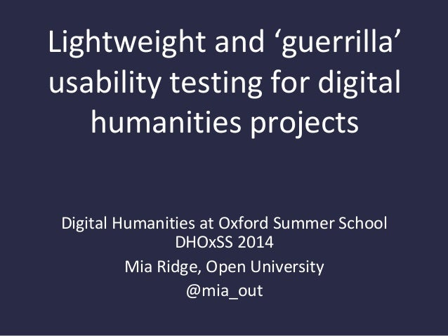 Lightweight and 'guerrilla' usability testing for digital humanities projects Digital Humanities at Oxford Summer School D...