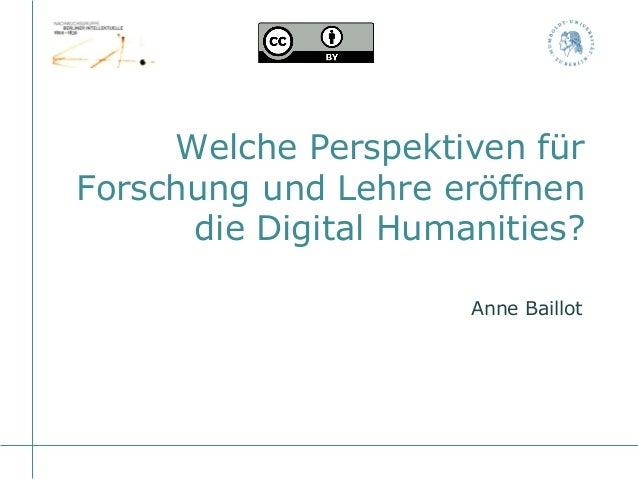 Welche Perspektiven für Forschung und Lehre eröffnen die Digital Humanities? Anne Baillot