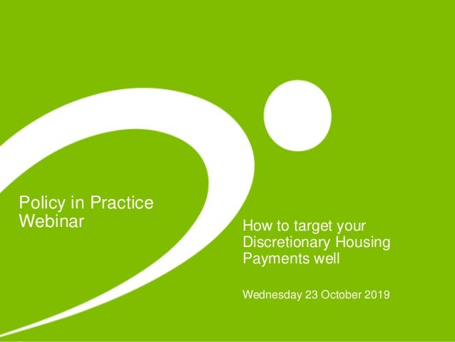 Policy in Practice Webinar How to target your Discretionary Housing Payments well Wednesday 23 October 2019
