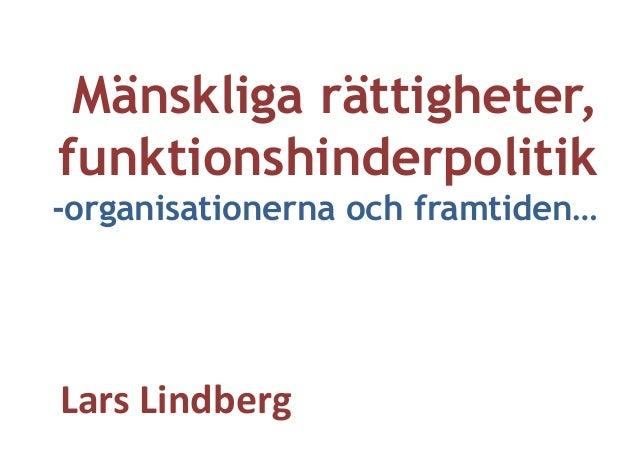 Mänskliga rättigheter, funktionshinderpolitik -organisationerna och framtiden… Lars  Lindberg