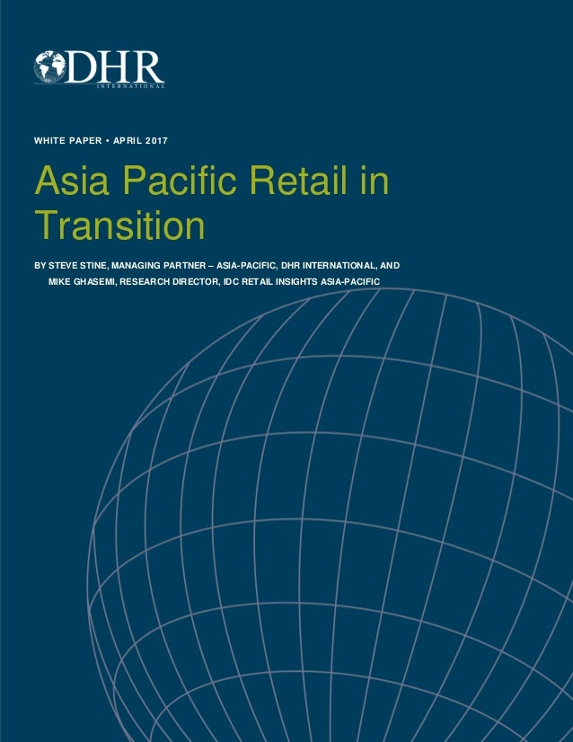 Copyright © 2017 DHR International, Inc. All Rights Reserved. Asia Pacific Retail In Transition • 1 WHITE PAPER • APRIL 20...