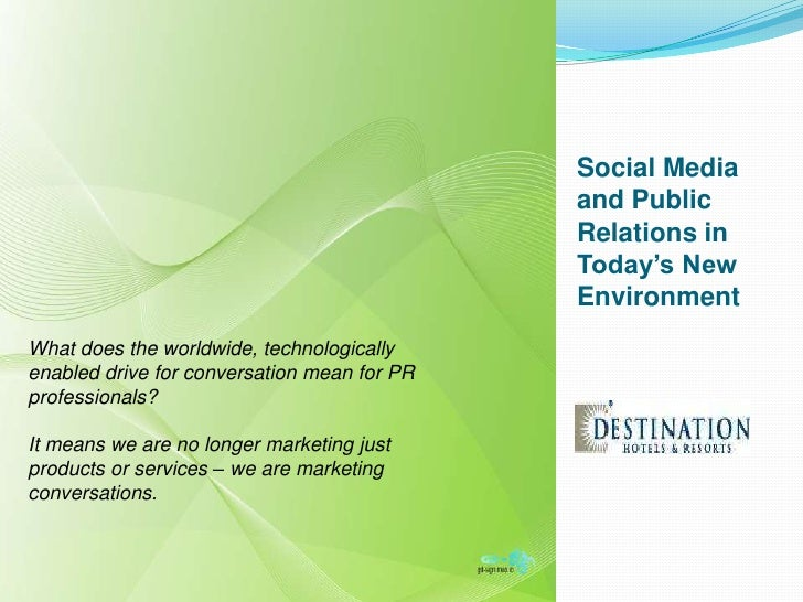 Social Media and Public Relations in Today's New Environment <br />What does the worldwide, technologically enabled drive ...