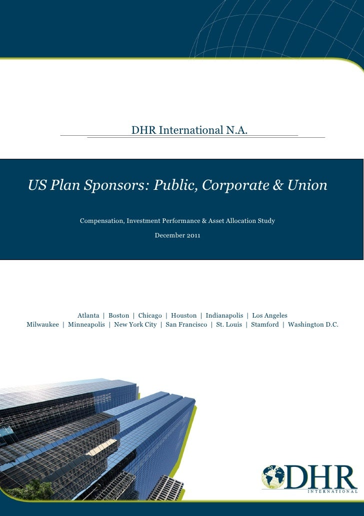 DHR International N.A.US Plan Sponsors: Public, Corporate & Union                Compensation, Investment Performance & As...