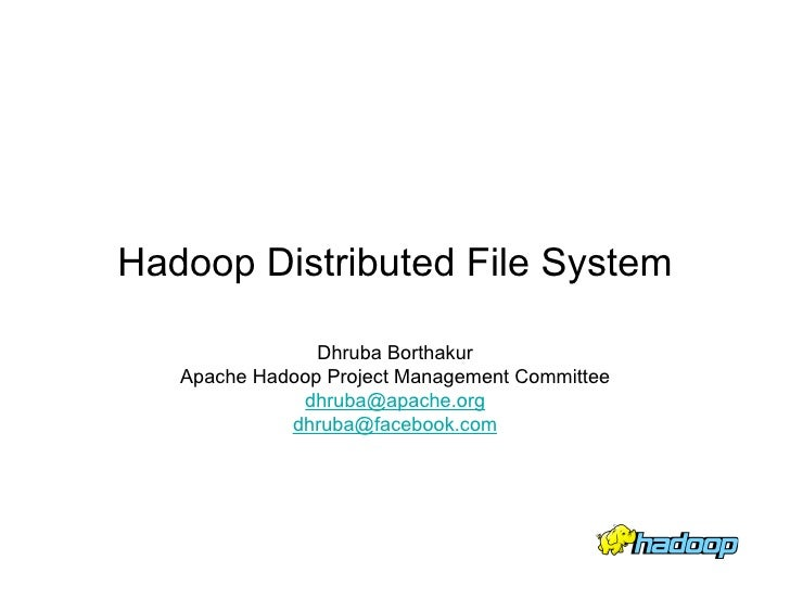Hadoop Distributed File System                  Dhruba Borthakur    Apache Hadoop Project Management Committee            ...