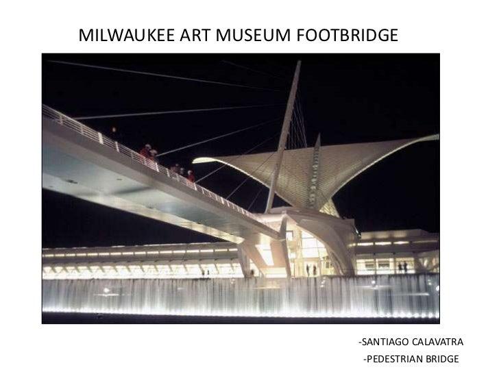 MILWAUKEE ART MUSEUM FOOTBRIDGE                           -SANTIAGO CALAVATRA                           -PEDESTRIAN BRIDGE