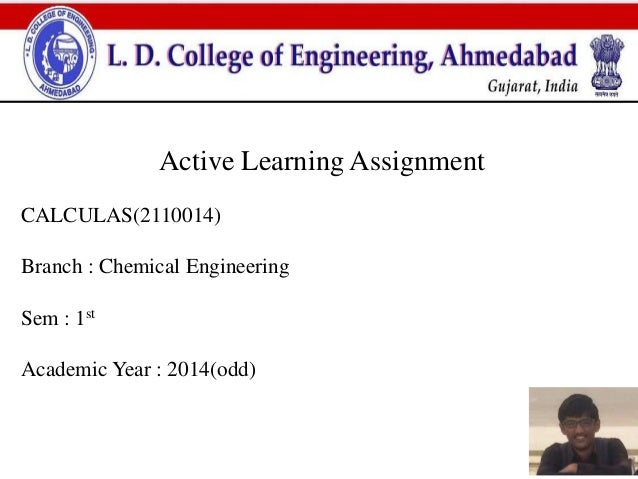 Active Learning Assignment  CALCULAS(2110014)  Branch : Chemical Engineering  Sem : 1st  Academic Year : 2014(odd)