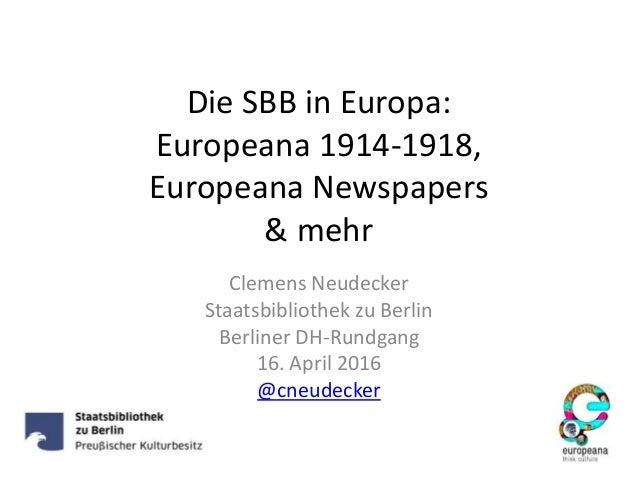 Die SBB in Europa: Europeana 1914-1918, Europeana Newspapers & mehr Clemens Neudecker Staatsbibliothek zu Berlin Berliner ...