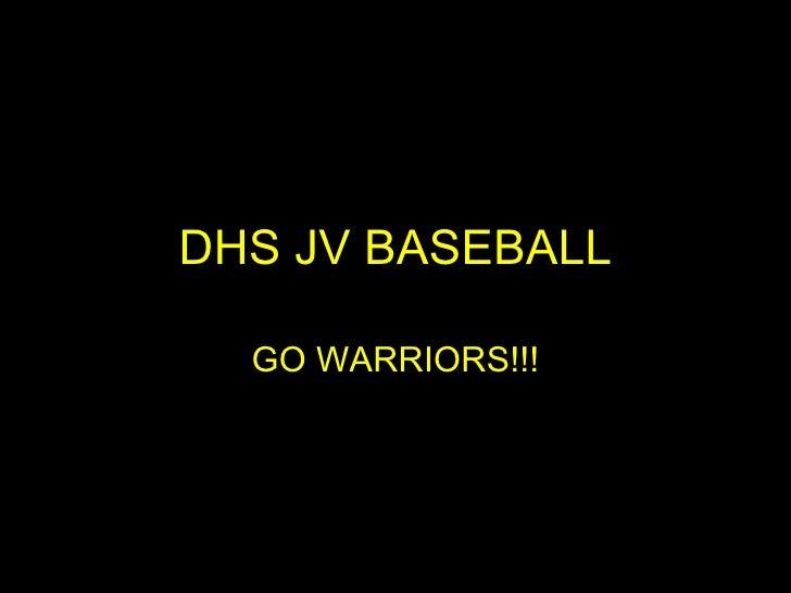 DHS JV BASEBALL GO WARRIORS!!!