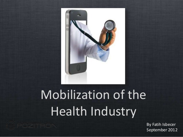 Mobilization of the Health Industry                      By Fatih Isbecer                      September 2012