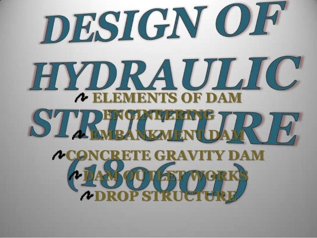 ELEMENTS OF DAM ENGINEERING EMBANKMENT DAM CONCRETE GRAVITY DAM DAM OUTLET WORKS DROP STRUCTURE