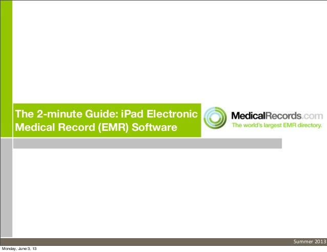 The 2-minute Guide: iPad ElectronicMedical Record (EMR) SoftwareSummer 2013Monday, June 3, 13