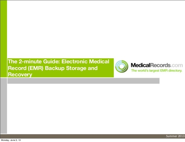 The 2-minute Guide: Electronic MedicalRecord (EMR) Backup Storage andRecoverySummer	  2013Monday, June 3, 13